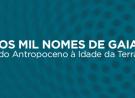 Colóquio Internacional Os Mil Nomes de Gaia: Do Antropoceno à Idade da Terra